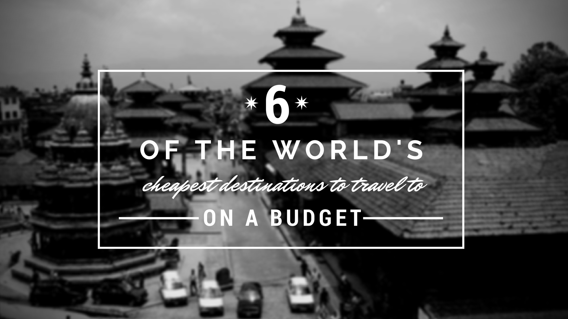 6 of the World's Cheapest Destinations to Travel to On a Budget