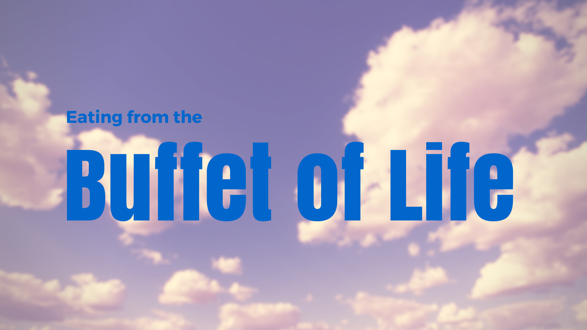 Eating From the Buffet of Life