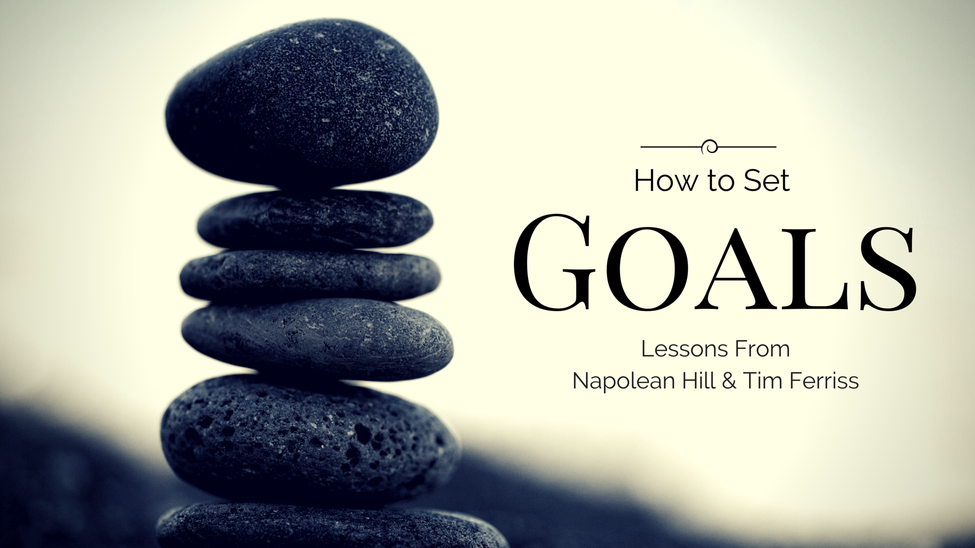 How to Set Goals - Lessons from Napolean Hill & Tim Ferriss